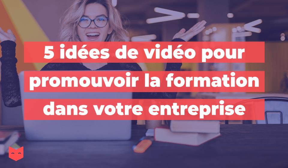 5 idées de vidéo pour promouvoir la formation dans votre entreprise