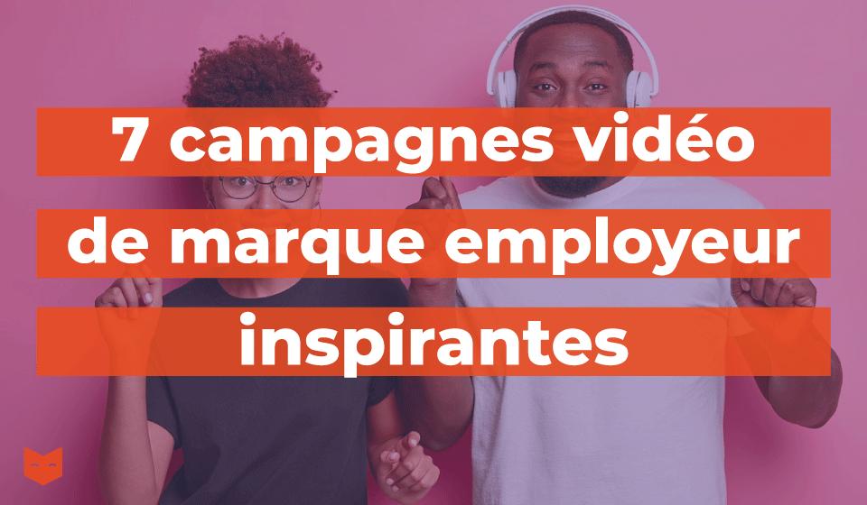 7 campagnes vidéo de marque employeur inspirantes