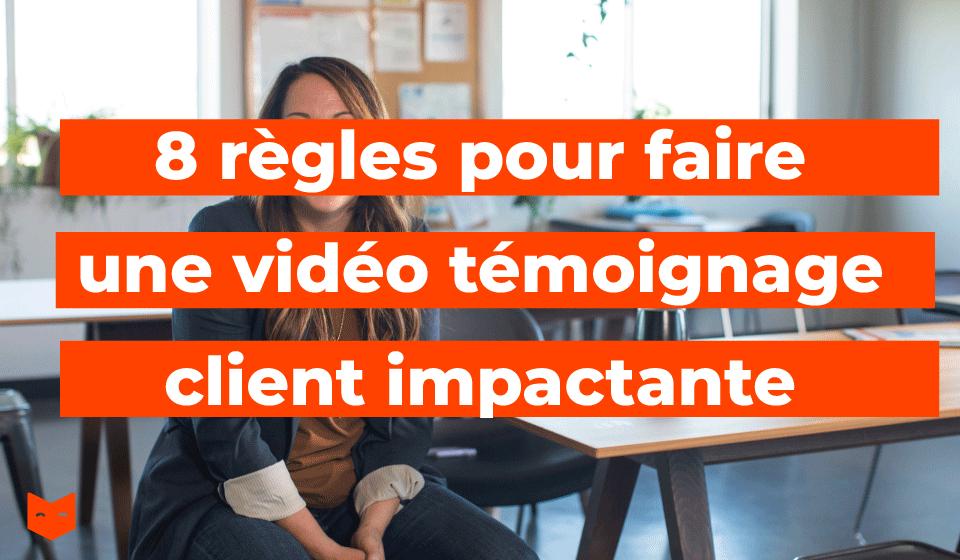 8 règles pour faire une vidéo témoignage client impactante
