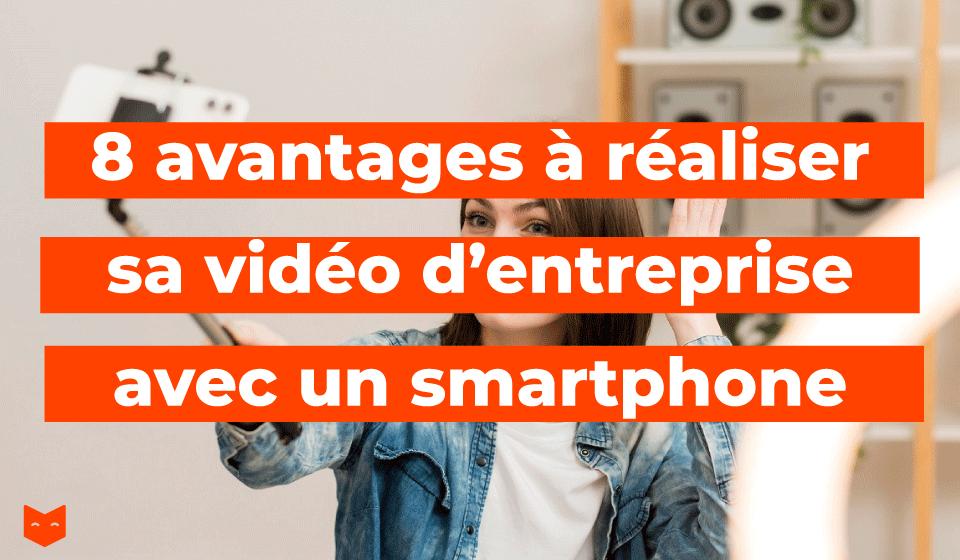 8 avantages à réaliser sa vidéo d'entreprise avec un smartphone