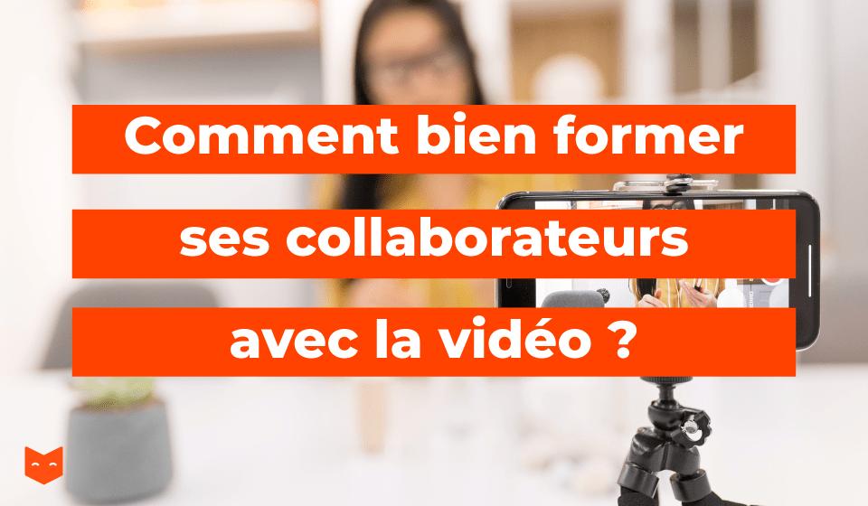 Comment bien former ses collaborateurs avec la vidéo ?