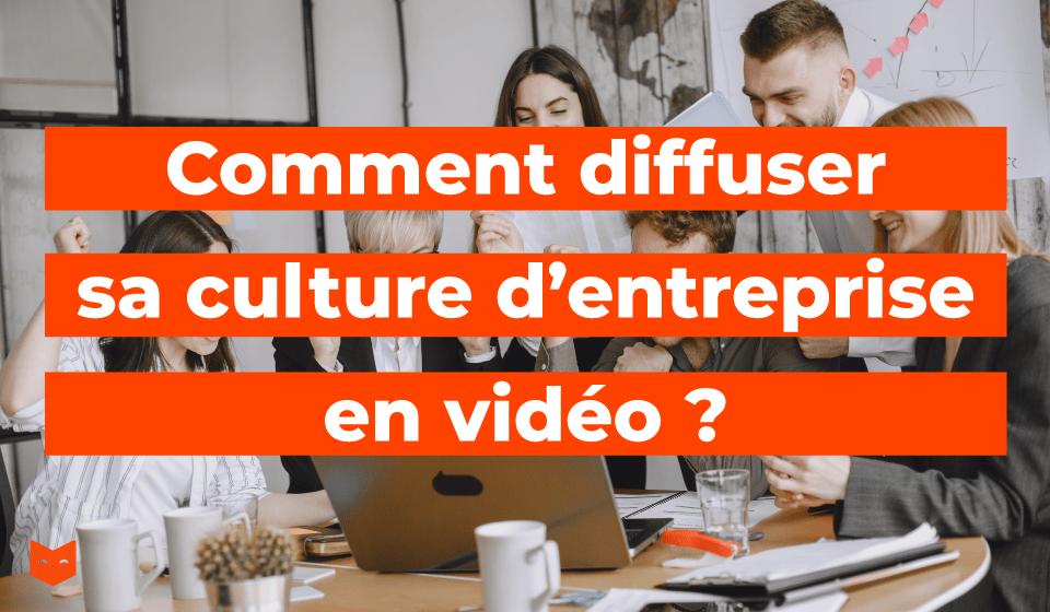 Comment diffuser sa culture d'entreprise en vidéo ?