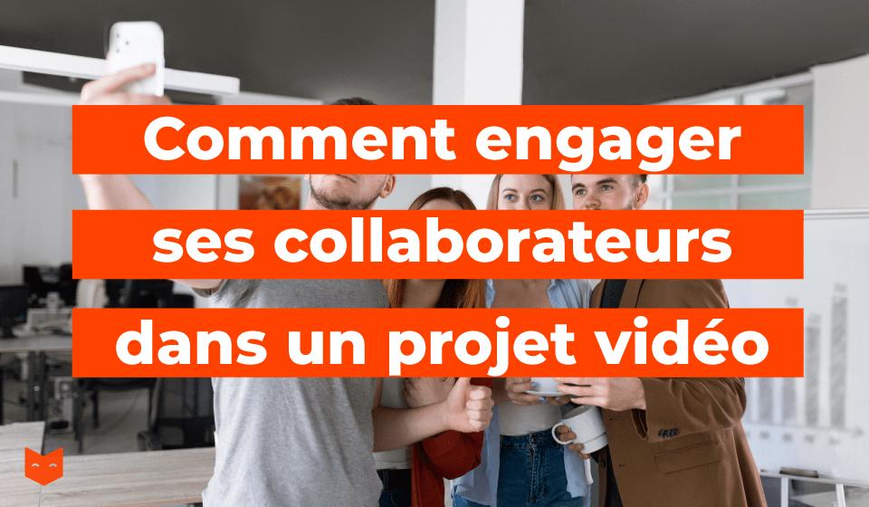 Comment engager ses collaborateurs dans un projet vidéo ?