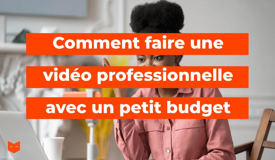 Comment faire une vidéo professionnelle avec un petit budget ?