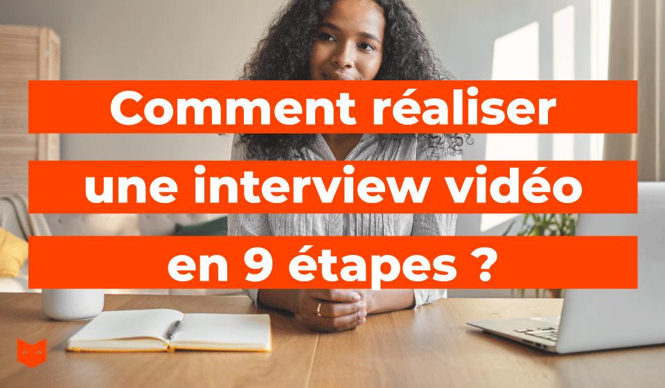 Comment réaliser une vidéo interview en 9 étapes ?