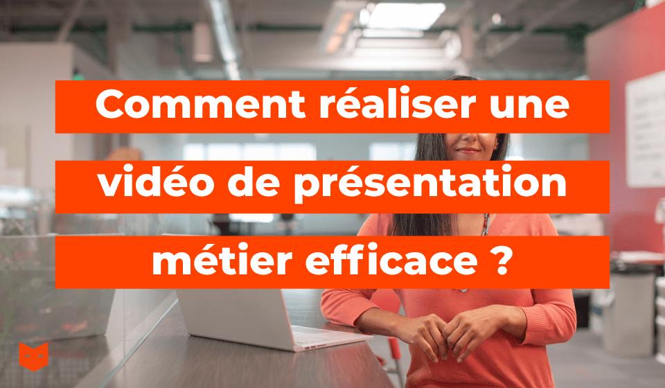 Comment réaliser une vidéo de présentation métier efficace ?