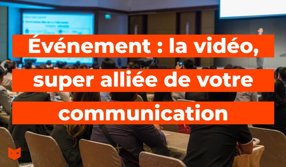 Événement : la vidéo, super alliée de votre communication