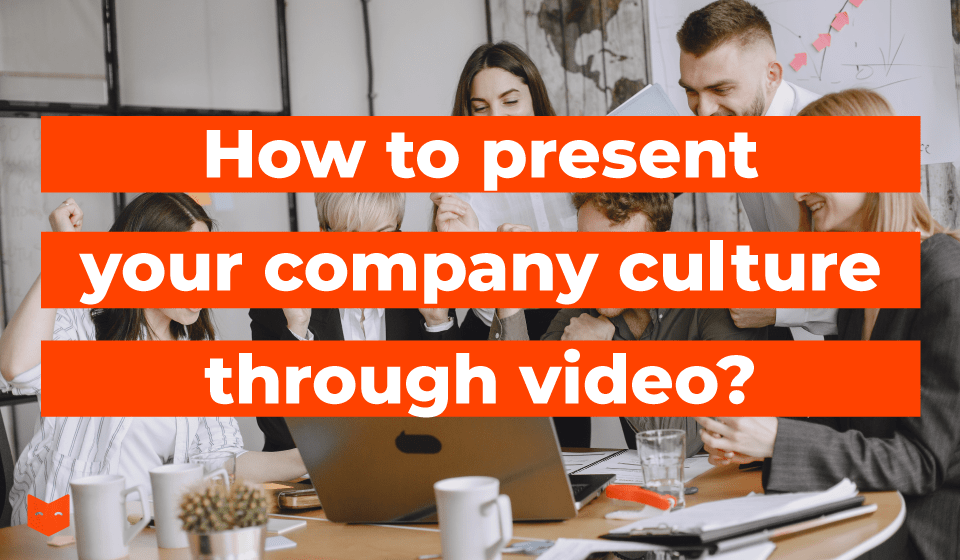How to present your corporate culture through video?