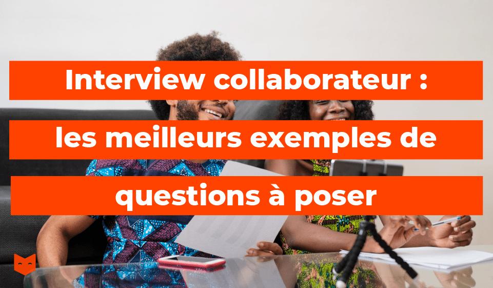 Interview collaborateur : les meilleurs exemples de questions à poser