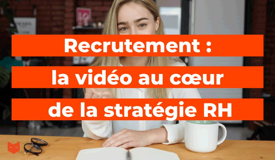Recrutement : la vidéo au cœur de la stratégie RH