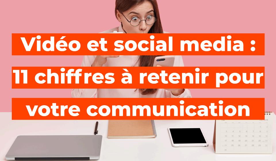Vidéo et social media : 11 chiffres à retenir pour votre communication