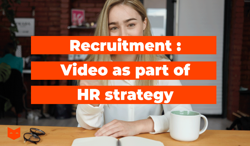 Recruitment : Video as part of HR strategy