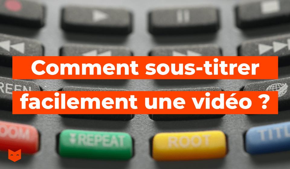 Comment sous-titrer facilement une vidéo ?