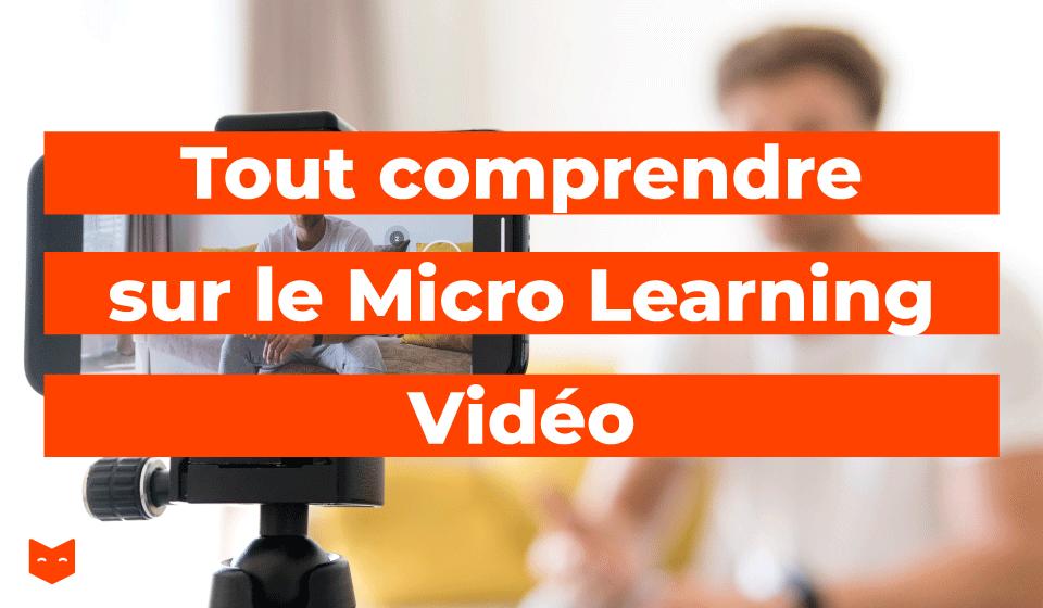 Tout comprendre sur le Micro Learning Video
