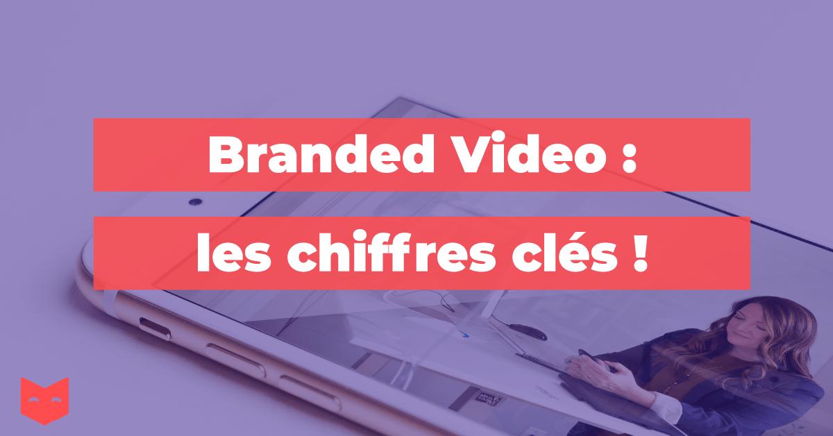 Branded Video : les chiffres clés !
