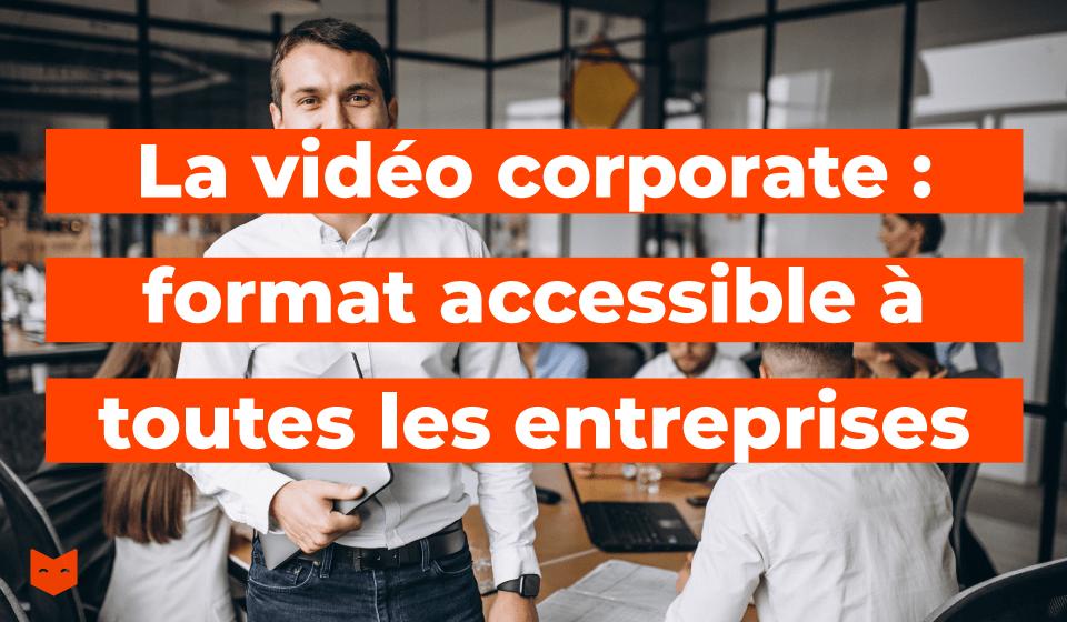 La vidéo corporate : format accessible à toutes les entreprises