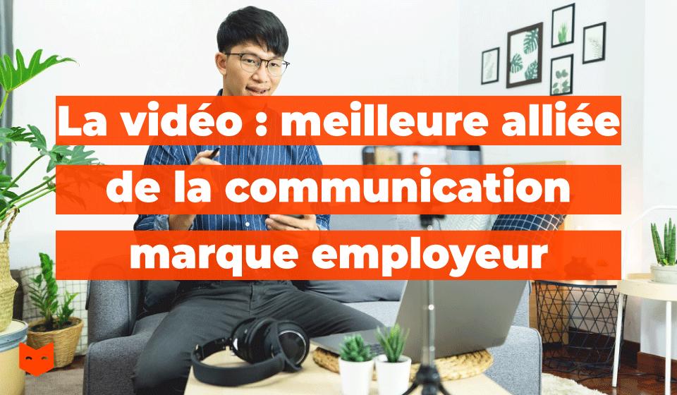 La vidéo : meilleure alliée de la communication marque employeur