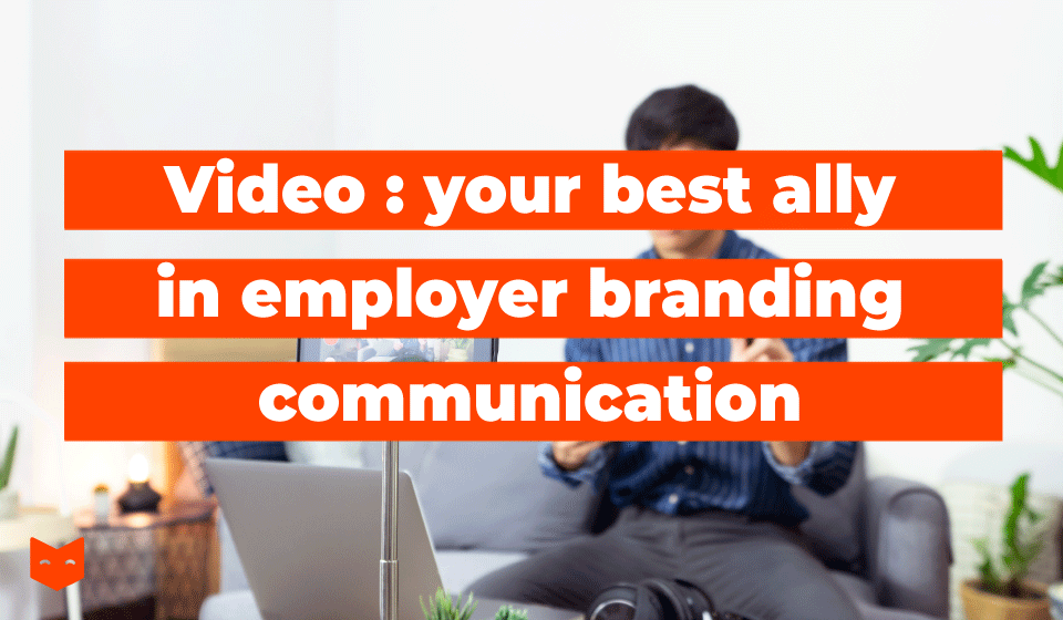 Video : your best ally in employer branding communication